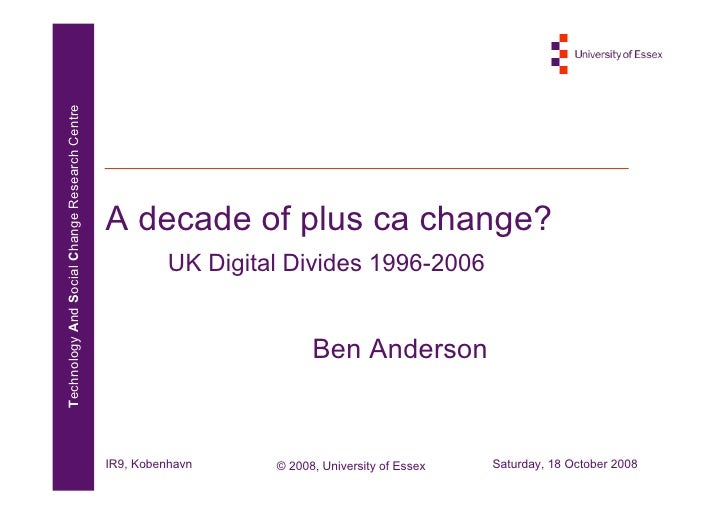 Technology And Social Change Research Centre                                                    A decade of plus ca change...
