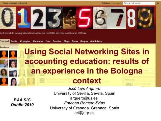 Using Social Networking Sites in accounting education: results of an experience in the Bologna context José Luis Arquero U...