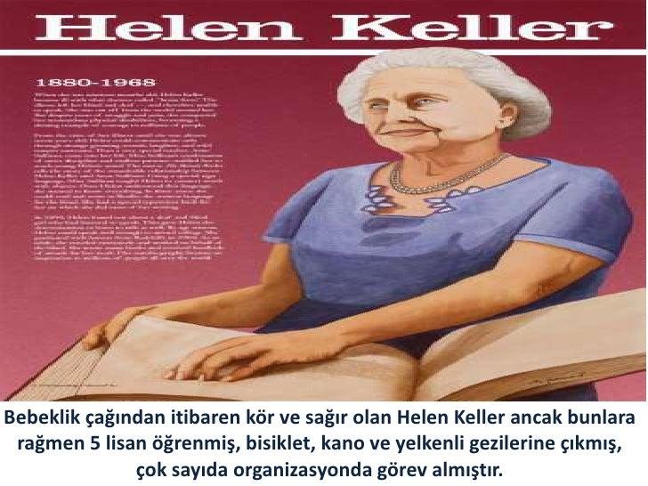 Bebeklik çağından itibaren kör ve sağır olan Helen Keller ancak bunlara rağmen 5 lisan öğrenmiş, bisiklet, kano ve yelkenl...