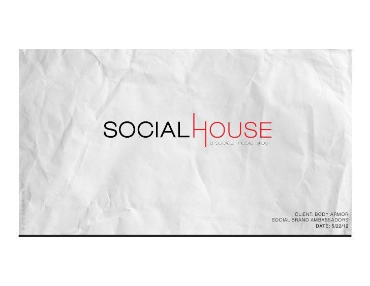 © 2012 Social House, Inc.                                    CLIENT: BODY ARMOR                            SOCIAL BRAND AM...