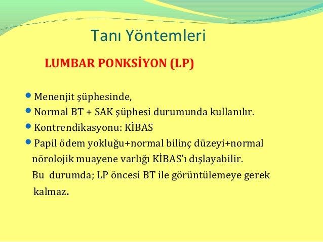 Tanı Yöntemleri   LUMBAR PONKSİYON (LP)Menenjit şüphesinde,Normal BT + SAK şüphesi durumunda kullanılır.Kontrendikasyon...