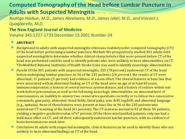 Computed Tomography of the Head before Lumbar Puncture inAdults with Suspected MeningitisRodrigo Hasbun, M.D., James Abrah...