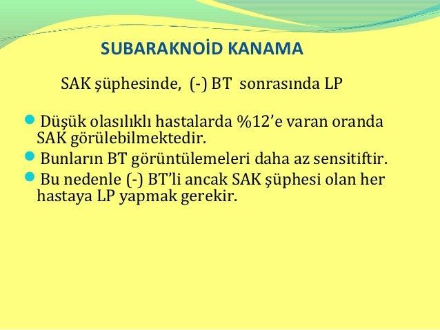 SUBARAKNOİD KANAMAAltın standart : KSANTOKROMA  Baş ağrısının başlangıcından 12 saat ya da daha uzun süre   sonra LP yap...