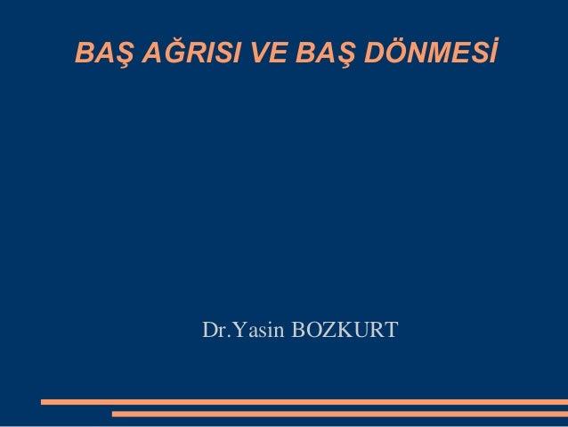 BAŞ AĞRISI VE BAŞ DÖNMESİ Dr.Yasin BOZKURT