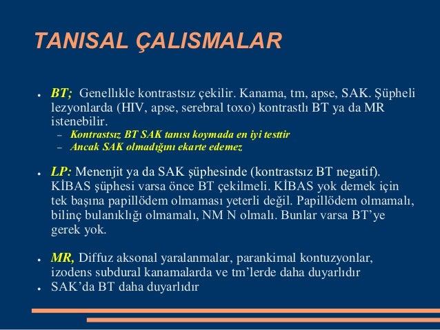 TANISAL ÇALISMALAR ● BT; Genellıkle kontrastsız çekilir. Kanama, tm, apse, SAK. Şüpheli lezyonlarda (HIV, apse, serebral t...