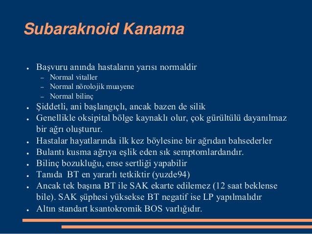 Subaraknoid Kanama ● Başvuru anında hastaların yarısı normaldir – Normal vitaller – Normal nörolojik muayene – Normal bili...