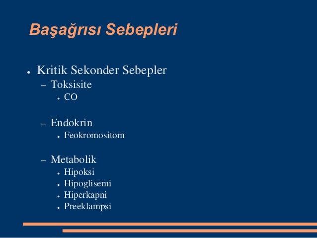 Başağrısı Sebepleri ● Kritik Sekonder Sebepler – Toksisite ● CO – Endokrin ● Feokromositom – Metabolik ● Hipoksi ● Hipogli...