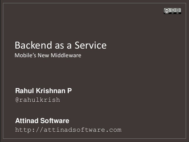 Backend as a ServiceMobile's New MiddlewareRahul Krishnan P@rahulkrishAttinad Softwarehttp://attinadsoftware.com
