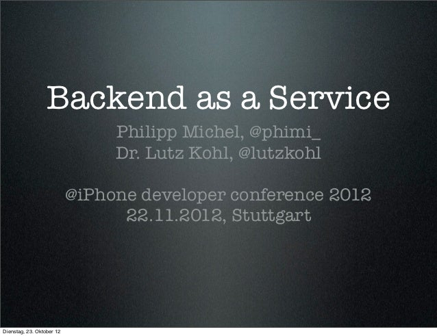 Backend as a Service                                Philipp Michel, @phimi_                                Dr. Lutz Kohl, ...