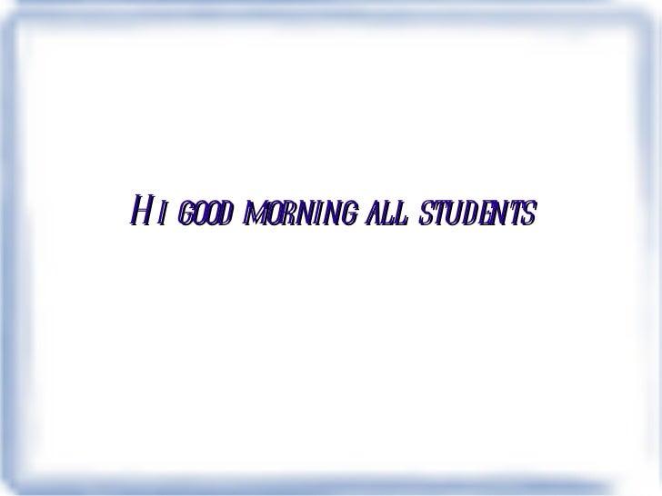 Hi good morning all students