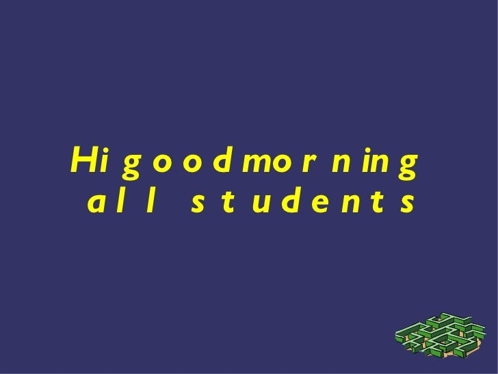 Hi goodmorning all students