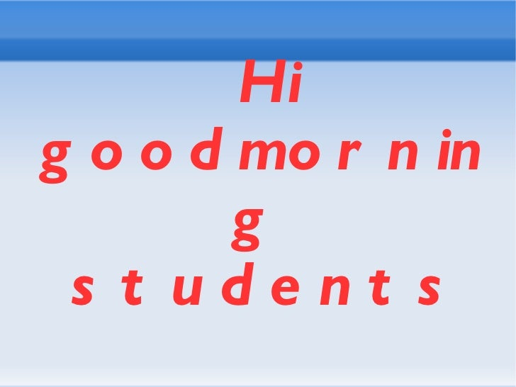 Hi goodmorning  students