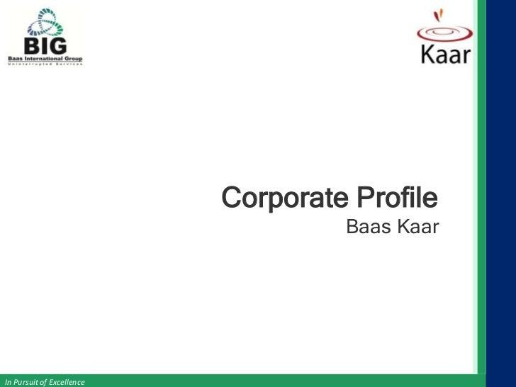Corporate Profile                                    Baas KaarIn Pursuit of Excellence