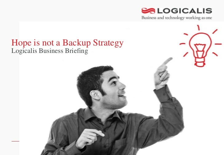 Hope is not a Backup StrategyLogicalis Business Briefing