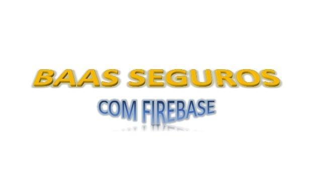 BaaS Seguros com Firebase