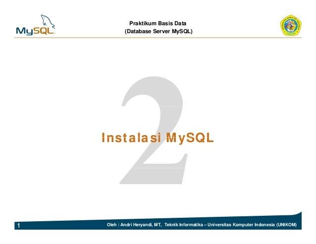 Praktikum Basis Data (Database Server MySQL) Instalasi MySQLInstalasi MySQL 1 Oleh : Andri Heryandi, MT, Teknik Informatik...