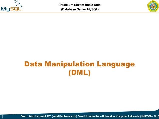 Praktikum Sistem Basis Data (Database Server MySQL) 1 Oleh : Andri Heryandi, MT, (andri@unikom.ac.id) Teknik Informatika –...