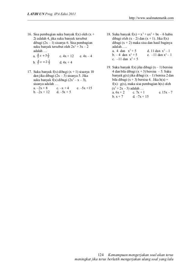 LATIH UN Prog. IPA Edisi 2011 http://www.soalmatematik.com  16. Sisa pembagian suku banyak f(x) oleh (x + 2) adalah 4, jik...