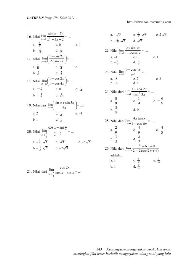LATIH UN Prog. IPA Edisi 2011 http://www.soalmatematik.com  16. Nilai lim  x→2  a. – b. –  1 2 1 3  sin( x − 2) 2  x − 3x ...