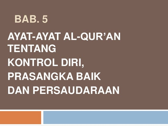 BAB. 5 AYAT-AYAT AL-QUR'AN TENTANG KONTROL DIRI, PRASANGKA BAIK DAN PERSAUDARAAN