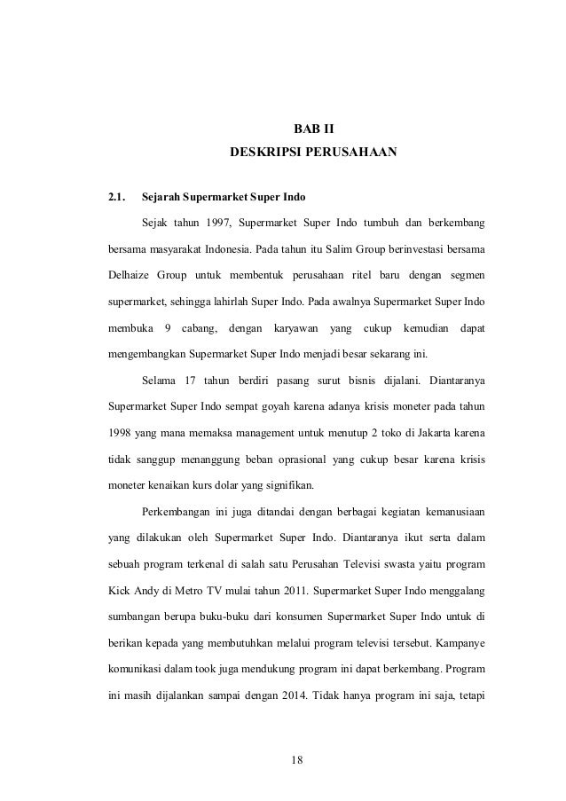BAB II DESKRIPSI PERUSAHAAN 2.1. Sejarah Supermarket Super Indo Sejak tahun 1997, Supermarket Super Indo tumbuh dan berkem...