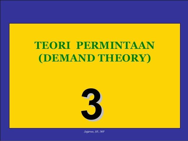 TEORI PERMINTAAN (DEMAND THEORY)  3 Sujarwo, SP., MP