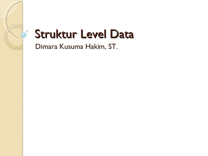 Struktur Level Data Dimara Kusuma Hakim, ST.