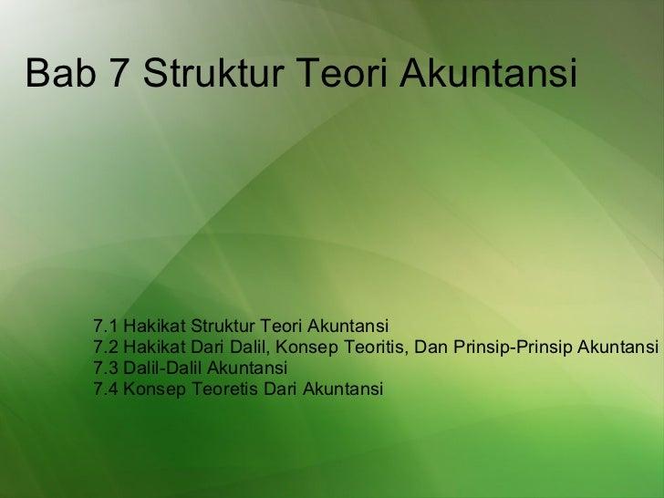 Bab 7 Struktur Teori Akuntansi  7.1 Hakikat Struktur Teori Akuntansi   7.2 Hakikat Dari Dalil, Konsep Teoritis, Dan Prinsi...