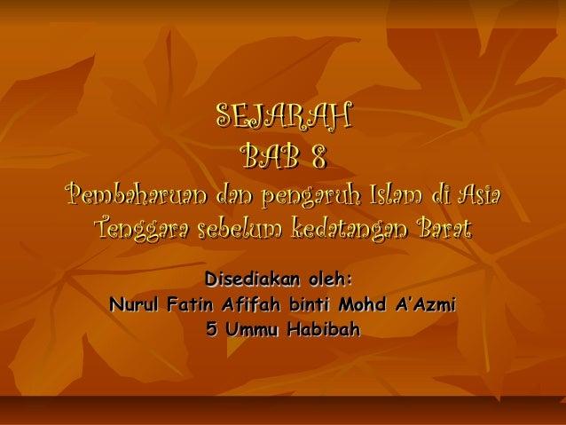 SEJARAH               BAB 8Pembaharuan dan pengaruh Islam di Asia  Tenggara sebelum kedatangan Barat             Disediaka...