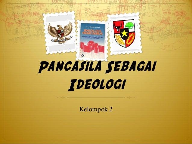 Pancasila Sebagai Ideologi Kelompok 2