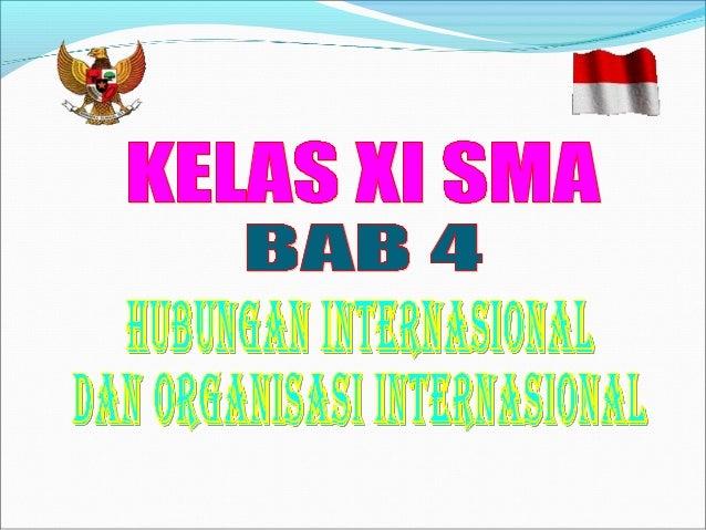 Standar Kompetensi : 4. Menganalisis hubungan Internasional dan Organisasi Internasional Kompetensi Dasar :Kompetensi Dasa...