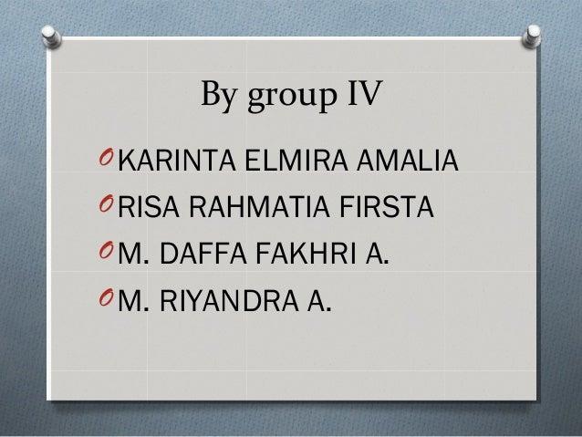 By group IV OKARINTA ELMIRA AMALIA ORISA RAHMATIA FIRSTA OM. DAFFA FAKHRI A. OM. RIYANDRA A.