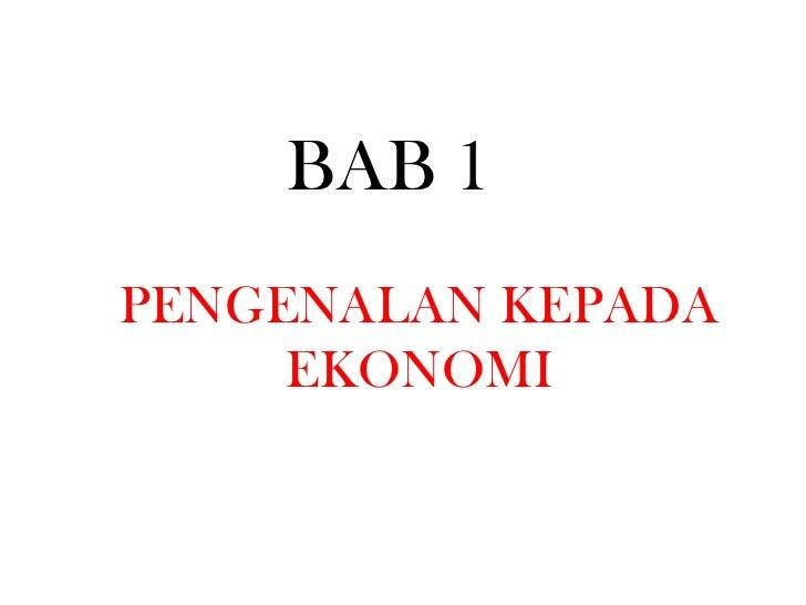 BAB 1 <br />PENGENALAN KEPADA EKONOMI<br />