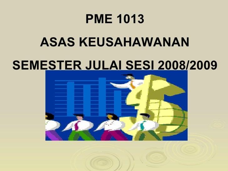 PME 1013 ASAS KEUSAHAWANAN SEMESTER JULAI SESI 2008/2009