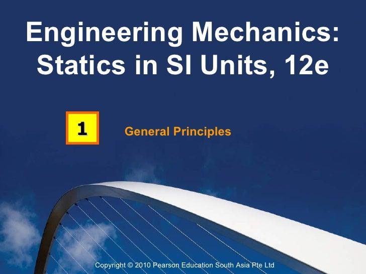 Engineering Mechanics: Statics in SI Units, 12e    1           General Principles        Copyright © 2010 Pearson Educatio...