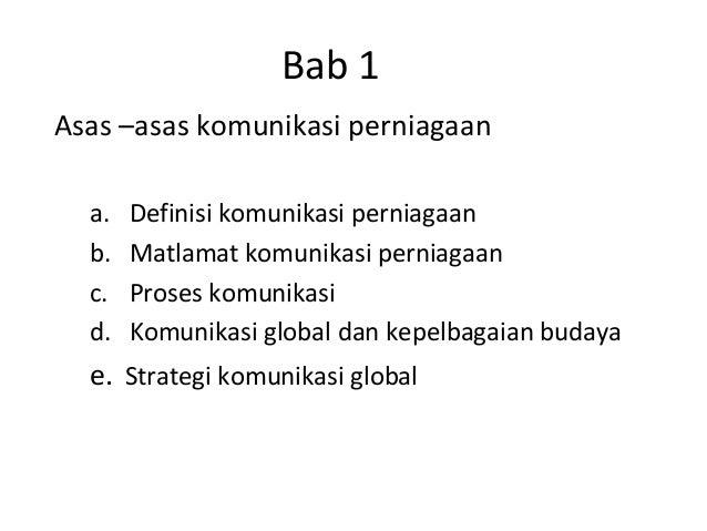 Bab 1Asas –asas komunikasi perniagaan  a.   Definisi komunikasi perniagaan  b.   Matlamat komunikasi perniagaan  c.   Pros...