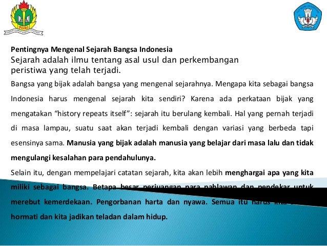 Pentingnya Mengenal Sejarah Bangsa Indonesia Sejarah adalah ilmu tentang asal usul dan perkembangan peristiwa yang telah t...