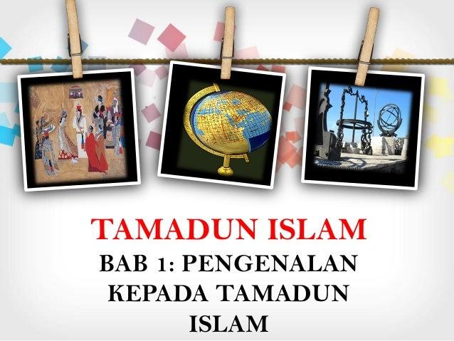 TAMADUN ISLAM BAB 1: PENGENALAN KEPADA TAMADUN ISLAM
