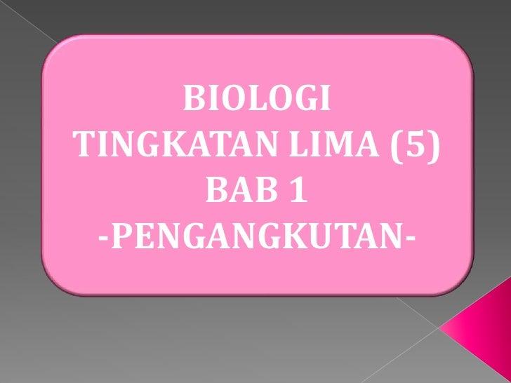 BIOLOGITINGKATAN LIMA (5)      BAB 1 -PENGANGKUTAN-