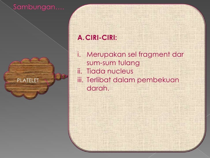 A. CIRI-CIRI:           i. Merupakan sel fragment dar                sum-sum tulang           ii. Tiada nucleusPLATELET   ...