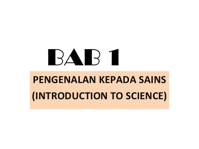 BAB 1 PENGENALAN KEPADA SAINS (INTRODUCTION TO SCIENCE)