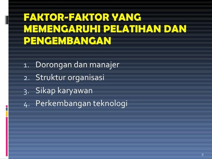 FAKTOR-FAKTOR YANG MEMENGARUHI PELATIHAN DAN PENGEMBANGAN <ul><li>Dorongan dan manajer </li></ul><ul><li>Struktur organisa...