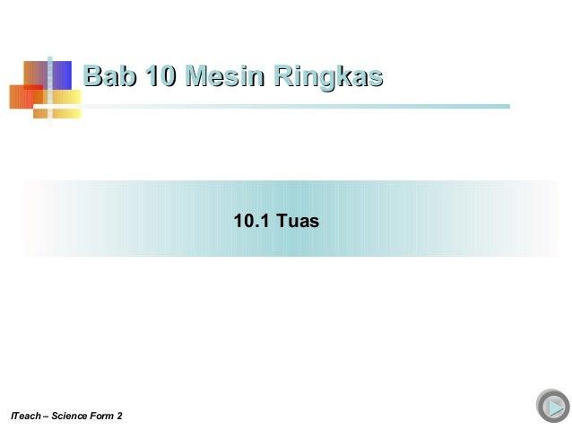 10.1 Tuas Bab 10 Mesin RingkasBab 10 Mesin Ringkas ITeach – Science Form 2