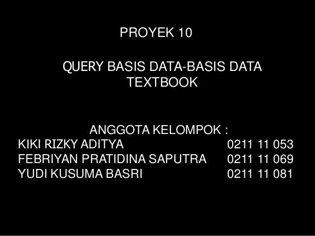 PROYEK 10      QUERY BASIS DATA-BASIS DATA              TEXTBOOK            ANGGOTA KELOMPOK :KIKI RIZKY ADITYA           ...