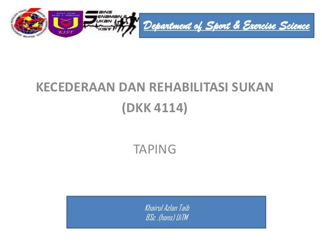 Department of Sport & Exercise ScienceKECEDERAAN DAN REHABILITASI SUKAN           (DKK 4114)             TAPING           ...