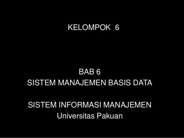 KELOMPOK 6           BAB 6SISTEM MANAJEMEN BASIS DATASISTEM INFORMASI MANAJEMEN      Universitas Pakuan