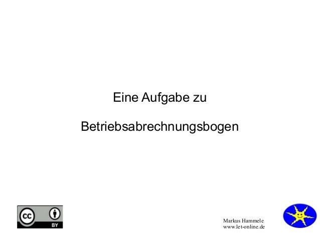 Markus Hammele www.let-online.de Eine Aufgabe zu Betriebsabrechnungsbogen