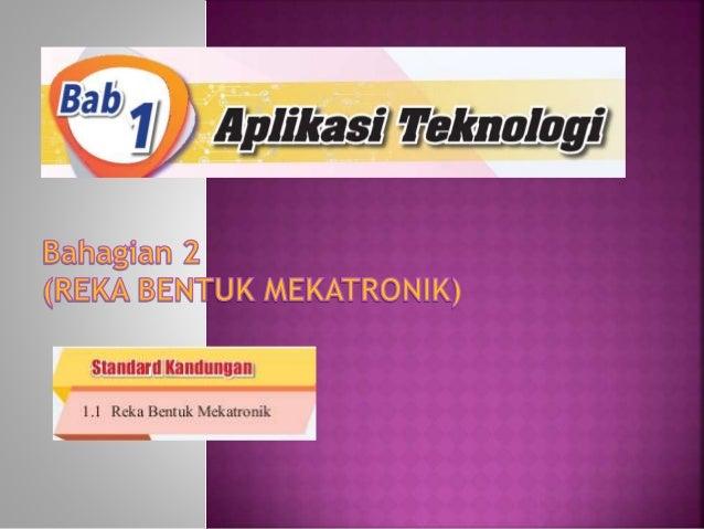 Bab 1 aplikasi teknologi bhg 2 (mekatronik) Slide 1