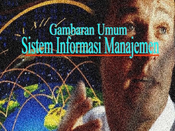Gambaran Umum Sistem Informasi Manajemen