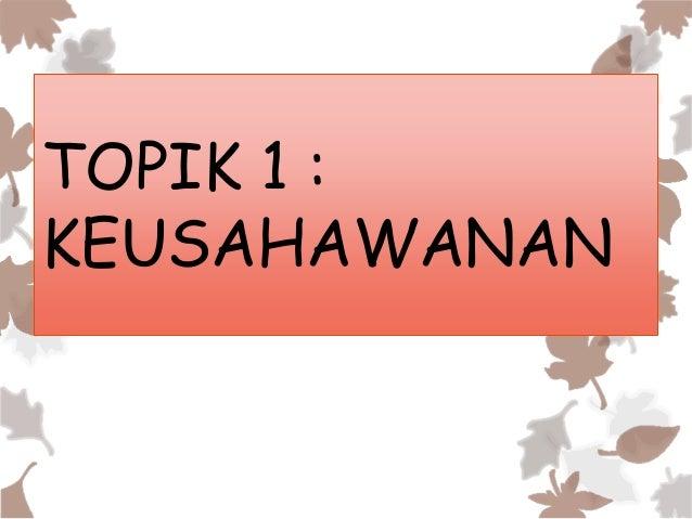 TOPIK 1 : KEUSAHAWANAN